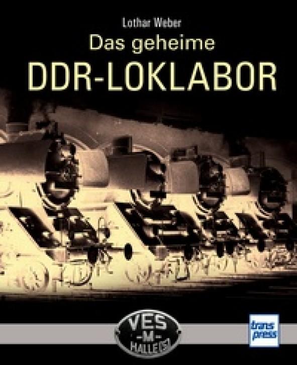 Das geheime DDR-LOKLABOR. VES -M- Halle (S). Lothar Weber