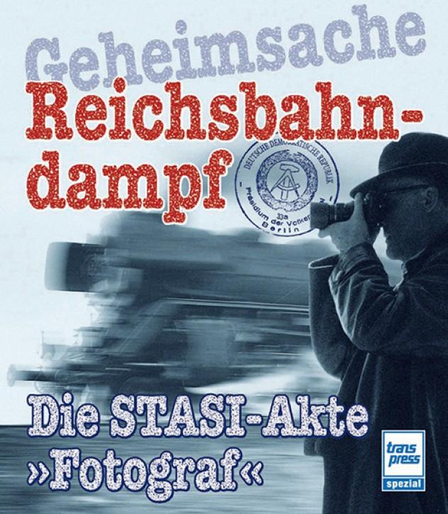 """Geheimsache Reichsbahndampf. Die STASI-Akte """"Fotograf"""". Burkhard Wollny"""