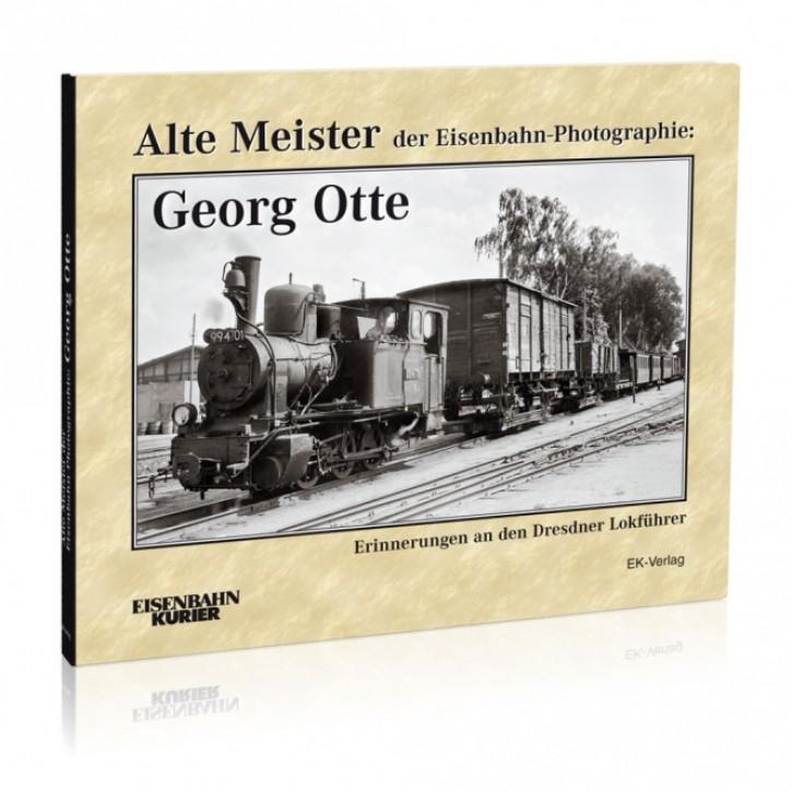 Alte Meister der Eisenbahn-Photographie: Georg Otte. Erinnerungen an den Dresdner Lokführer