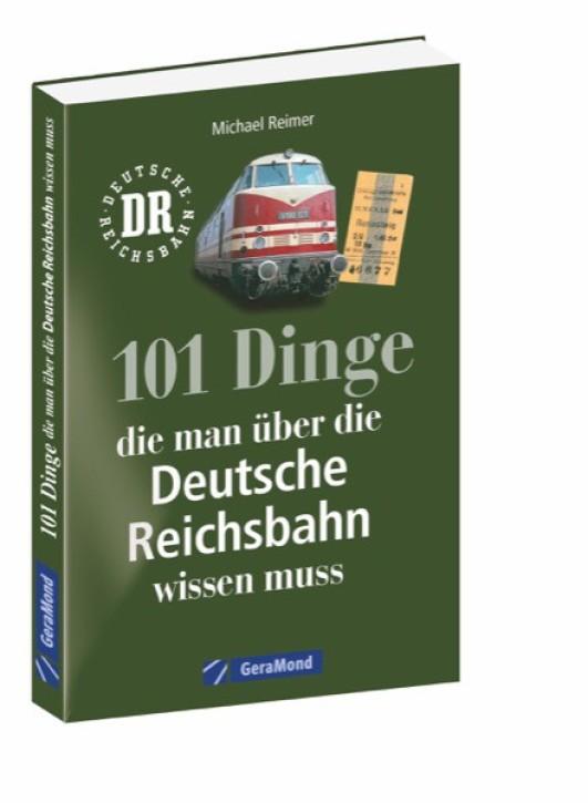 101 Dinge, die man über die Deutsche Reichsbahn wissen muss. Michael Reimer
