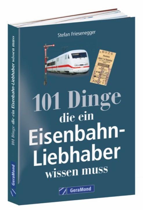 101 Dinge, die ein Eisenbahn-Liebhaber wissen muss. Stefan Friesenegger