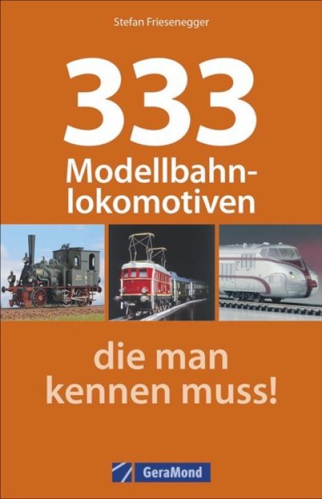 333 Modellbahnlokomotiven, die man kennen muss! Stefan Friesenegger