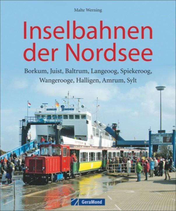 Inselbahnen der Nordsee. Borkum, Juist, Baltrum, Langeoog, Spiekeroog, Wangerooge, Halligen, Amrum, Sylt. Malte Werning