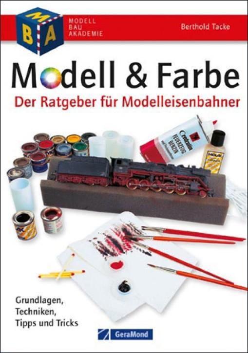Modell & Farbe. Der Ratgeber für Modelleisenbahner. Grundlagen - Techniken, Tipps & Tricks. Berthold Tacke