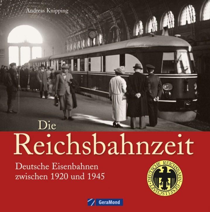 Die Reichsbahnzeit. Deutsche Eisenbahnen zwischen 1920 und 1945. Andreas Knipping