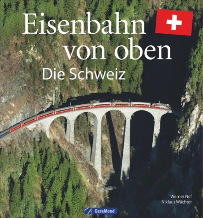 Eisenbahn von oben. Die Schweiz. Werner Nef und Niklaus M. Wächter