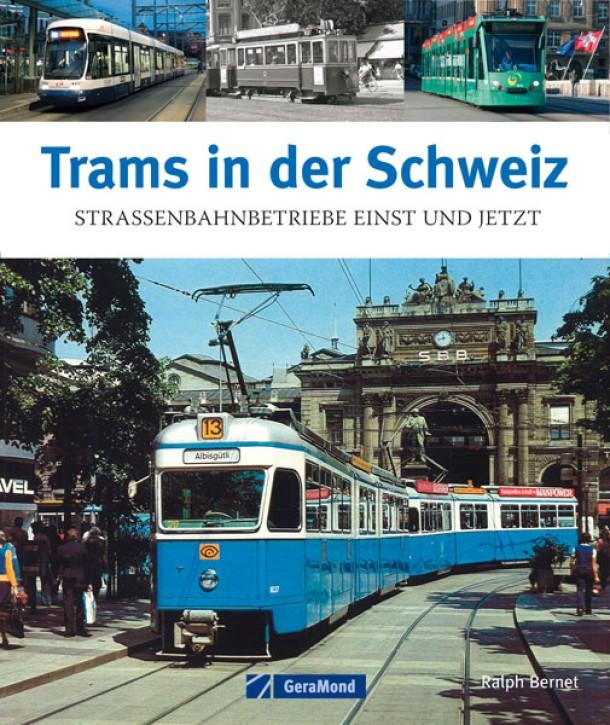 Trams in der Schweiz. Straßenbahnbetriebe einst und jetzt. Ralph Bernet