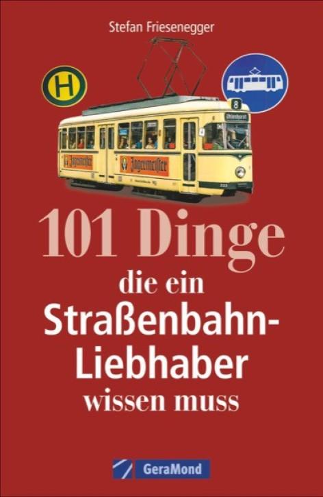 101 Dinge, die ein Straßenbahn-Liebhaber wissen muss. Stefan Friesenegger