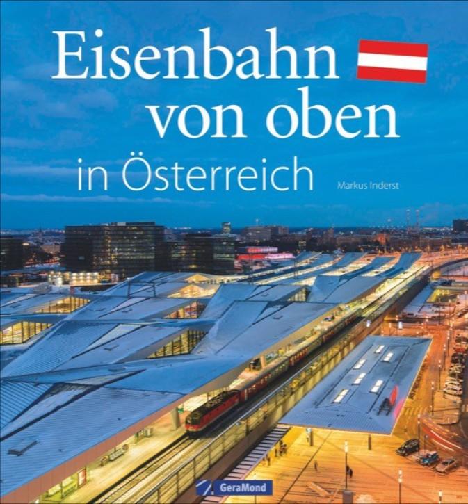Eisenbahn von oben in Österreich. Markus Inderst und Peter Redl