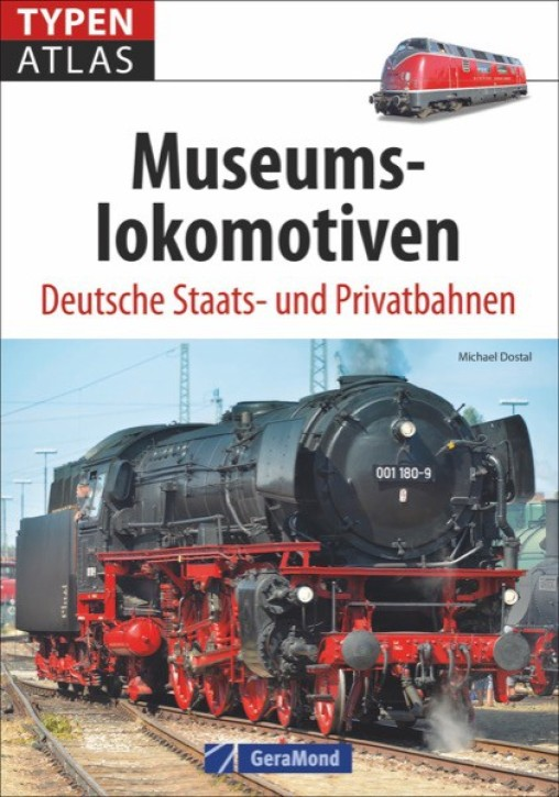 Typenatlas Museumslokomotiven. Deutsche Staats- und Privatbahnen. Michael Dostal