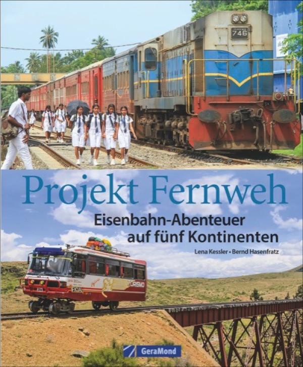 Projekt Fernweh. Eisenbahn-Abenteuer auf fünf Kontinenten. Bernd Hasenfratz und Lena Kessler