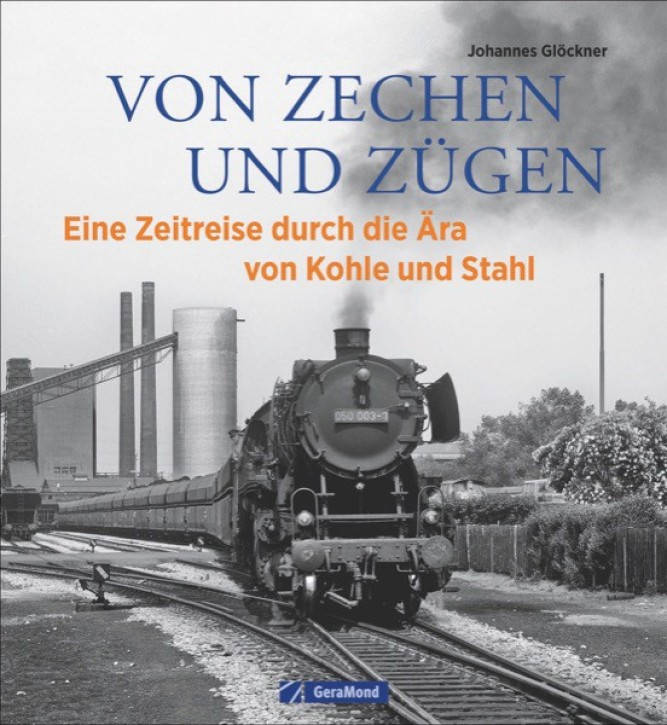 Von Zechen und Zügen. Eine Zeitreise durch die Ära von Kohle und Stahl. Johannes Glöckner