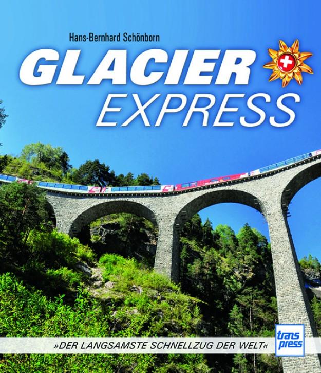 Glacier Express. Der langsamste Schnellzug der Welt. Hans-Bernhard Schönborn