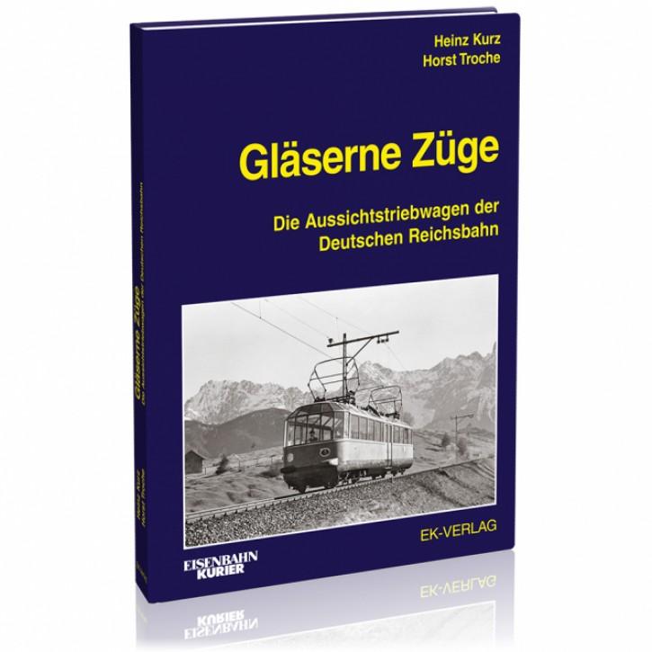 Gläserne Züge. Die Aussichtstriebwagen der Deutschen Reichsbahn. Heinz Kurz & Horst Troche