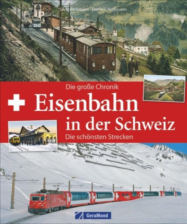 Eisenbahn in der Schweiz. Die große Chronik, die schönsten Strecken. Dietmar Beckmann und Silvia Beckmann
