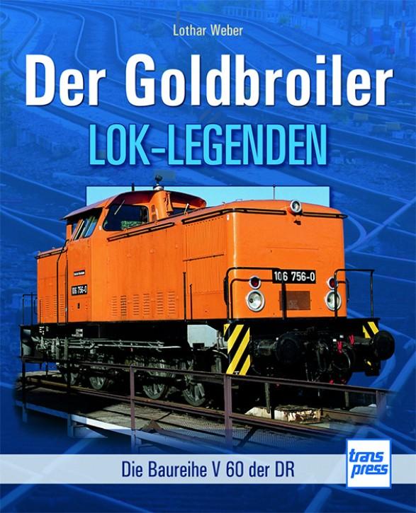 Der Goldbroiler. Die Baureihe V 60 der DR. Lothar Weber