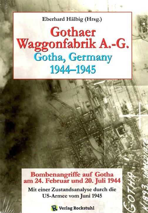 Gothaer Waggonfabrik 1944–1945. Bombenangriffe auf Gotha. Eberhard Hälbig (Hrsg.)
