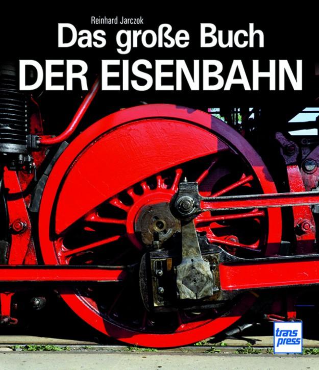 Das große Buch der Eisenbahn. Reinhard Jarczok