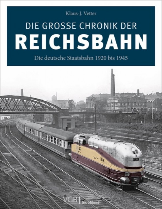 Die große Chronik der Reichsbahn. Die deutsche Staatsbahn 1920 bis 1945. Klaus-J. Vetter (Hrsg.)