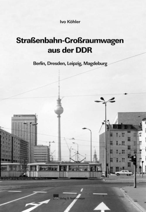 Straßenbahn-Großraumwagen aus der DDR. Berlin, Dresden, Leipzig, Magdeburg. Ivo Köhler