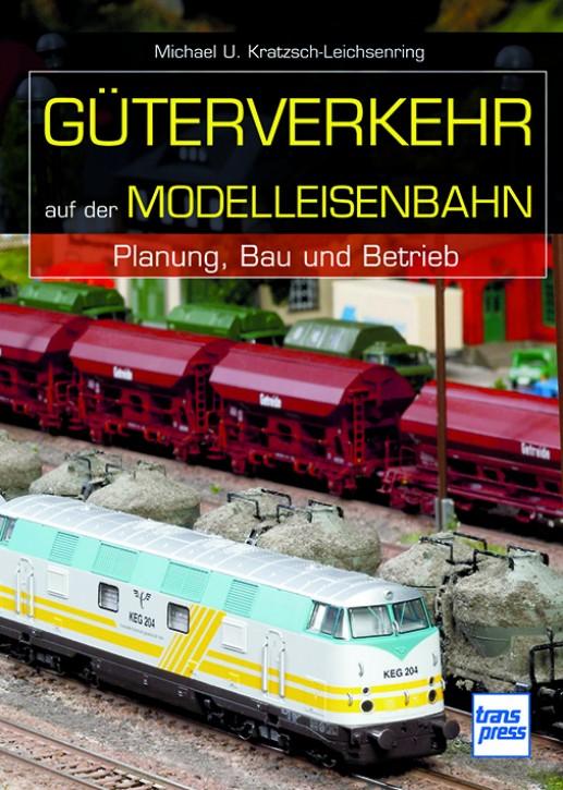 Güterverkehr auf der Modelleisenbahn - Planung, Bau und Betrieb. Michael U. Kratzsch-Leichsenring