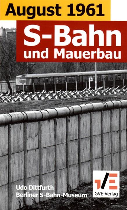 August 1961. S-Bahn und Mauerbau. Udo Dittfurth, Berliner S-Bahn- Museum