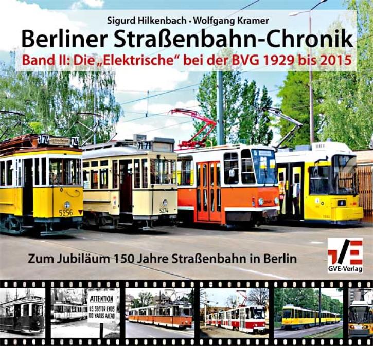 """Berliner Straßenbahn-Chronik Band II. Die """"Elektrische"""" bei der BVG 1929 bis 2015. Sigurd Hilkenbach & Wolfgang Kramer"""