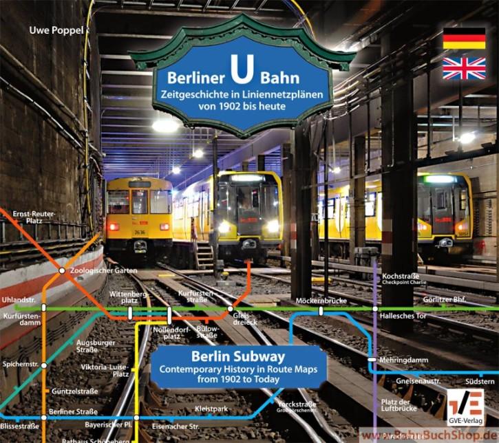 Berliner U-Bahn. Zeitgeschichte in Liniennetzplänen - von 1902 bis heute. Uwe Poppel