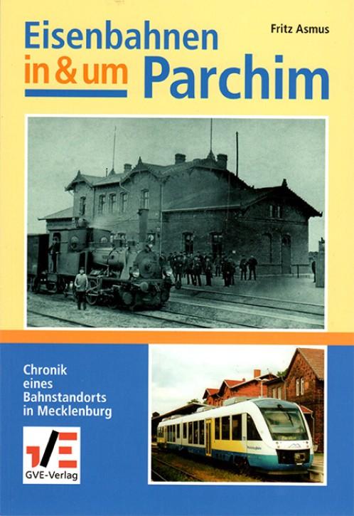 Eisenbahnen in und um Parchim. Fritz Asmus