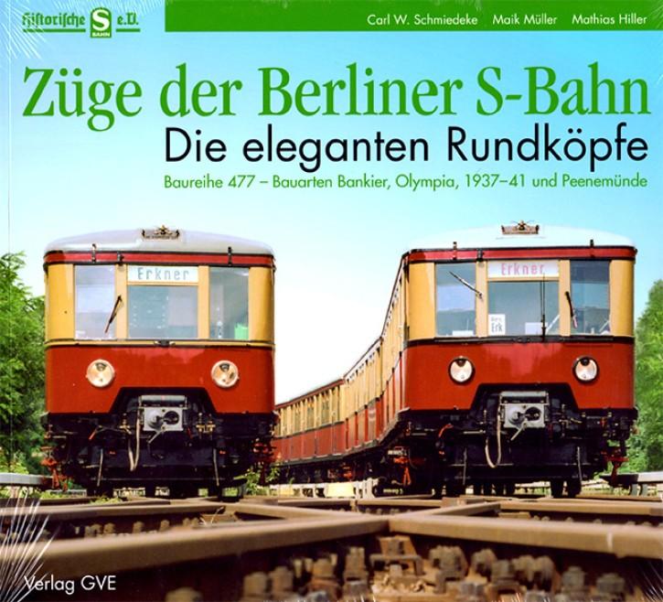 Die eleganten Rundköpfe. Züge der Berliner S-Bahn. Baureihe 477 - Bauarten Bankier, Olympia, 1937-41 und Peenemünde. Carl M. Schmiedeke, Maik Müller & Mathias Hiller