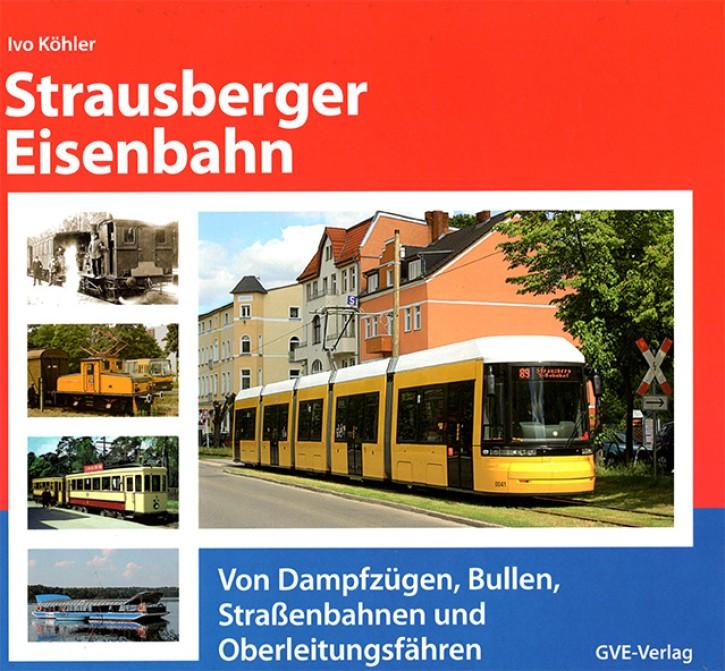 Strausberger Eisenbahn. Von Dampfzügen, Bullen, Straßenbahnen und Oberleitungsfähren. Ivo Köhler