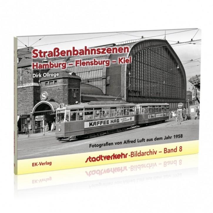 Stadtverkehr-Bildarchiv Band 8: Straßenbahnszenen Hamburg - Flensburg - Kiel. Fotografien von Alfred Luft aus dem Jahr 1958. Dirk Ollroge