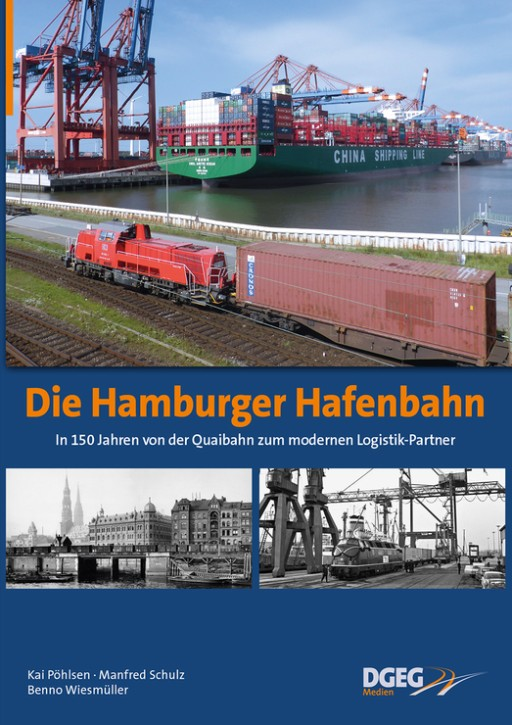 Die Hamburger Hafenbahn. In 150 Jahren von der Quaibahn zum modernen Logistik-Partner. Kai Pöhlsen, Manfred Schulz, Benno Wiesmüller