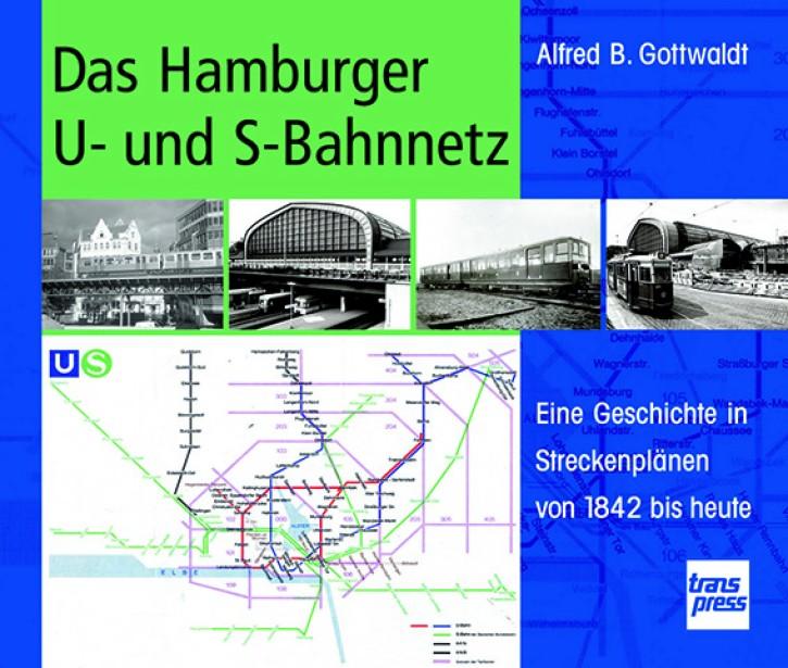 Das Hamburger U- und S-Bahnnetz - Eine Geschichte in Streckenplänen von 1842 bis heute. Alfred B. Gottwaldt
