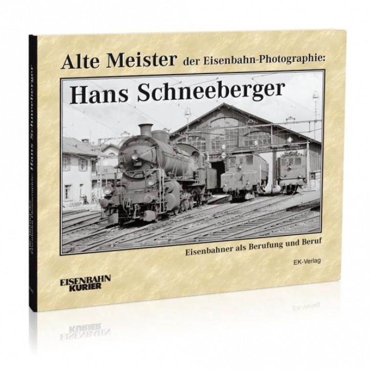 Alte Meister der Eisenbahn-Photographie: Hans Schneeberger. Eisenbahner als Berufung und Beruf