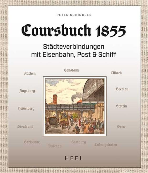 Coursbuch 1855. Städteverbindungen mit Eisenbahn, Post und Schiff. Peter Schindler