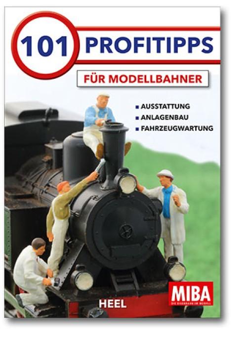 101 Profitipps für Modelleisenbahner. Ausstattung Anlagenbau Fahrzeugwartung
