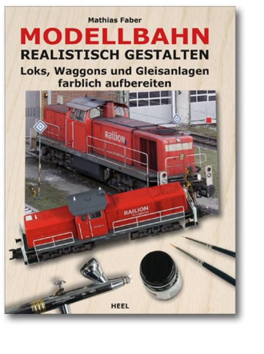 Modellbahn realistisch gestalten. Loks, Waggons und Gleisanlagen farblich aufbereiten. Mathias Faber