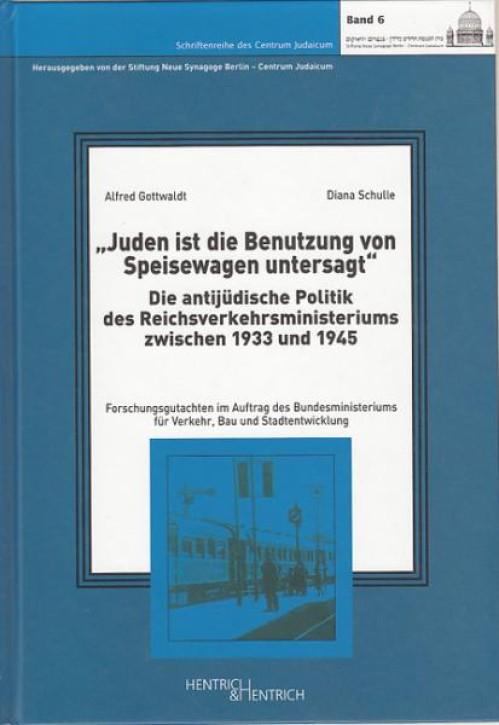 """""""Juden ist die Benutzung von Speisewagen untersagt"""". Die antijüdische Politik des Reichsverkehrsministeriums zwischen 1933 und 1945. Alfred Gottwaldt & Diana Schulle"""