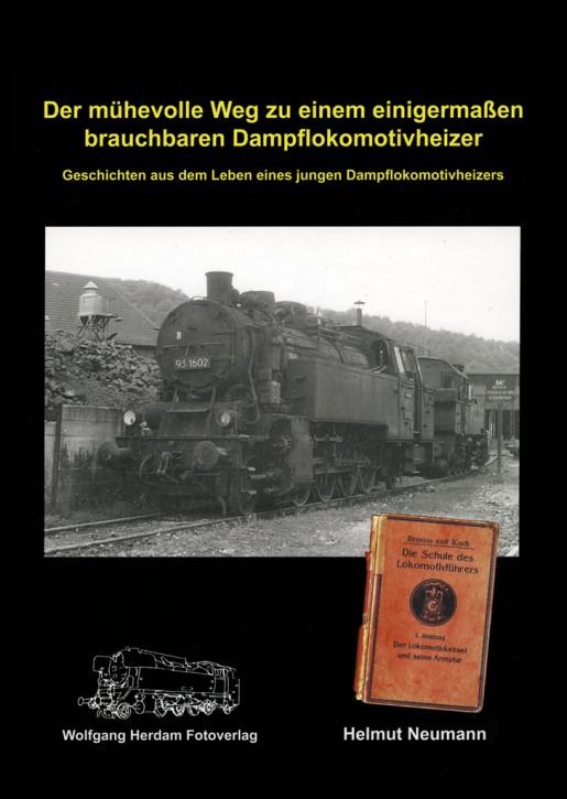 Der mühevolle Weg zu einem einigermaßen brauchbaren Dampflokheizer. Helmut Neumann