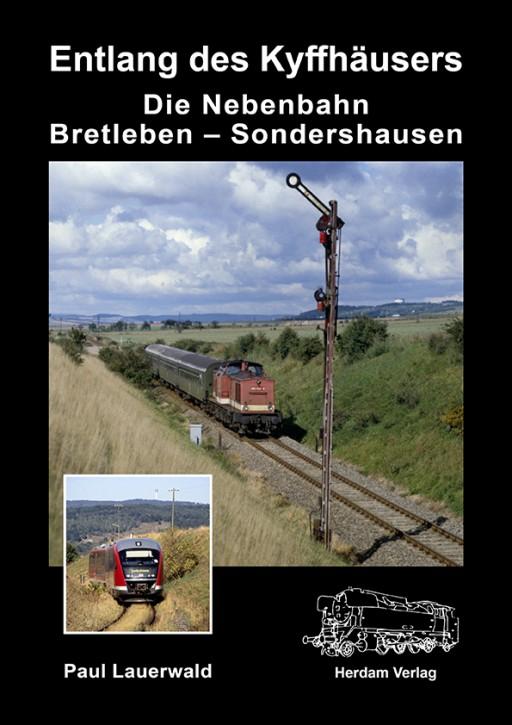 Entlang des Kyffhäusers. Die Nebenbahn Bretleben – Sondershausen. Paul Lauerwald