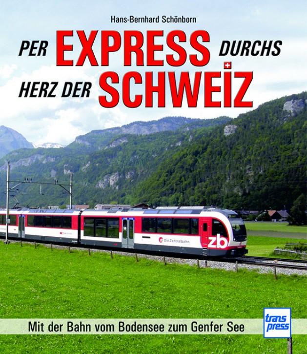 Per Express durchs Herz der Schweiz. Mit der Bahn vom Bodensee zum Genfer See. Hans-Bernhard Schönborn