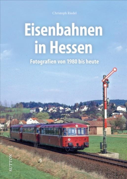 Eisenbahnen in Hessen. Fotografien von 1980 bis heute. Christoph Riedel