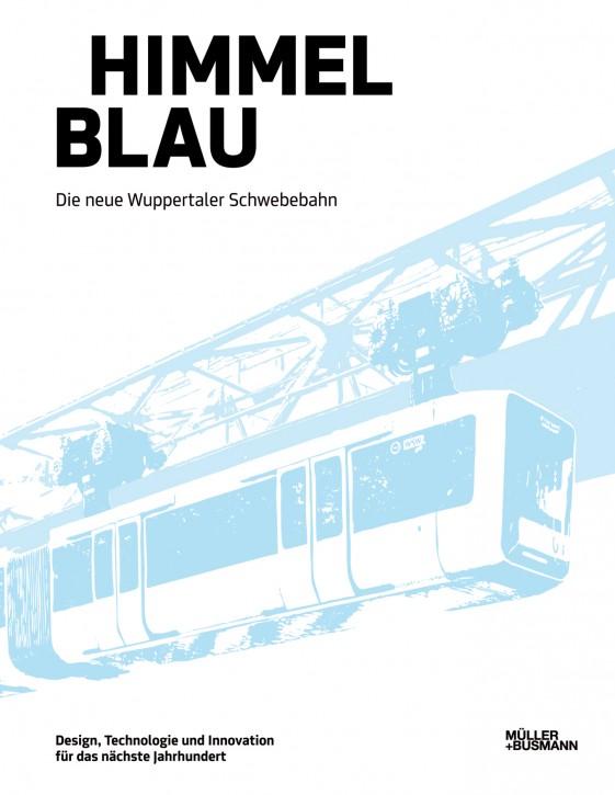 Himmelblau. Die neue Wuppertaler Schwebebahn. Johannes Busmann (Hrsg.)