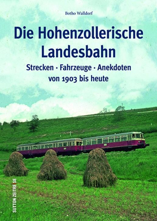 Die Hohenzollerische Landesbahn. Strecken, Fahrzeuge, Anekdoten von 1903 bis heute. Botho Walldorf