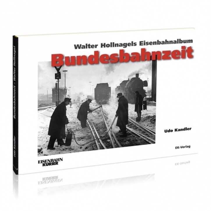 Bundesbahnzeit. Walter Hollnagels Eisenbahnalbum. Udo Kandler