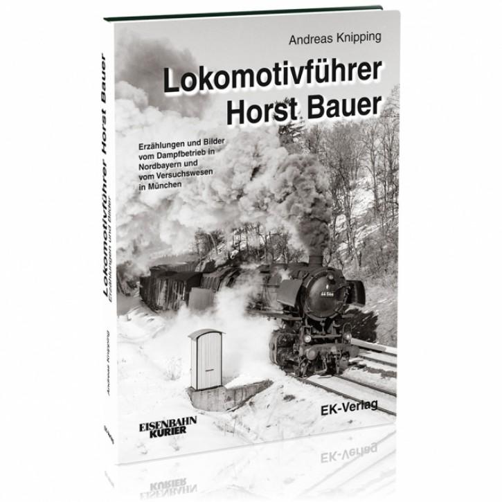 Lokomotivführer Horst Bauer - Erzählungen und Bilder vom Dampfbetrieb in Nordbayern und vom Versuchswesen in München. Andreas Knipping