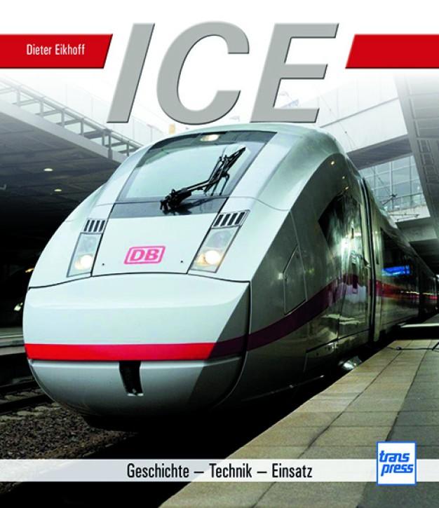 ICE. Geschichte - Technik - Einsatz. Dieter Eikhoff