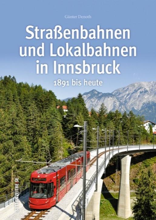 Straßenbahnen und Lokalbahnen in Innsbruck. 1891 bis heute. Günter Denoth