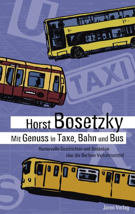 Mit Genuss in Taxe, Bahn und Bus. Humorvolle Geschichten und Gedanken über die Berliner Verkehrsmittel. Horst Bosetzky